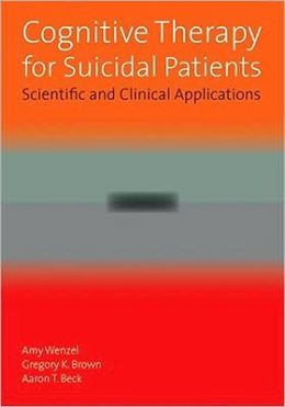 Cognitive Therapy for Suicidal Patients: Scientific and Clinical Applications