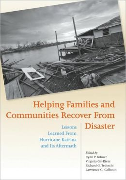 Helping Families and Communities Recover from Disaster: Lessons Learned from Hurricane Katrina and Its Aftermath