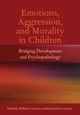 Emotions, Aggression, and Morality in Children: Bridging Development and Psychopathology