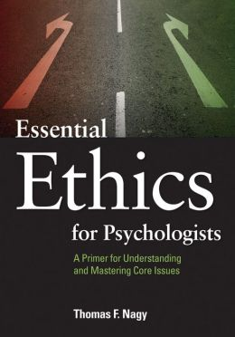 Essential Ethics for Psychologists: A Primer for Understanding and Mastering Core Issues