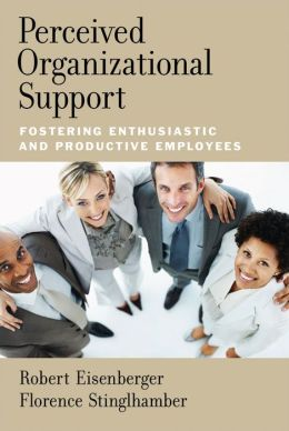 Perceived Organizational Support: Fostering Enthusiastic and Productive Employees