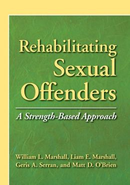 Rehabilitating Sexual Offenders: A Strength-Based Approach