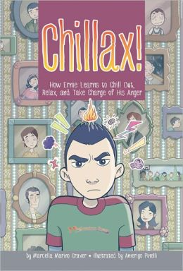 Chillax!: How Ernie Learns to Chill Out, Relax, and Take Charge of His Anger