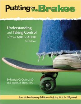 Putting on the Brakes: Understanding and Taking Control of Your Add or ADHD Patricia O. Quinn and Judith M. Stern