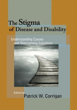 The Stigma of Disease and Disability: Understanding Causes and Overcoming Injustices