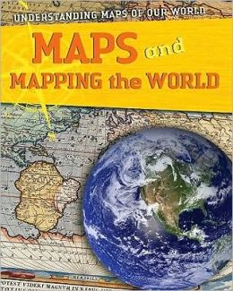 Understanding Maps of Our World: Maps and Mapping the World