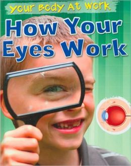 How Your Eyes Work (Your Body at Work Series)