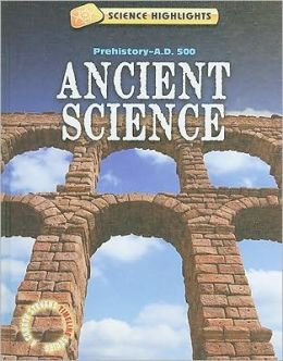 Ancient Science (Prehistory A.D. 500)