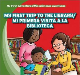 My First Trip to the Library / Mi primera visita a la biblioteca