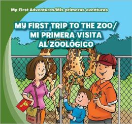 My First Trip to the Zoo / Mi primera visita al zoologico