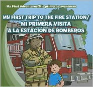 My First Trip to the Fire Station /Mi primera visita a la estacion de bomberos