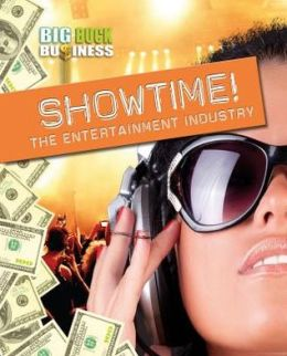Showtime! The Entertainment Industry