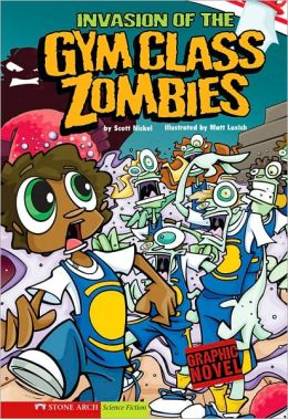 Invasion of the Gym Class Zombies (Eek and Ack Series)