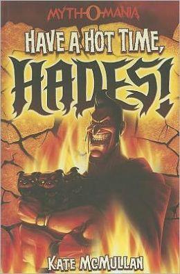 Have a Hot Time, Hades! (Myth-O-Mania Series #1)