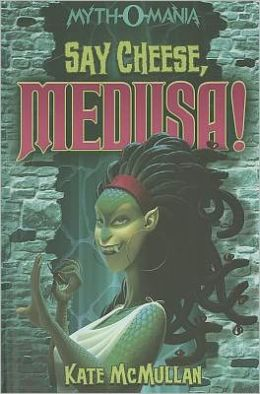 Say Cheese, Medusa! (Myth-O-Mania Series #3)
