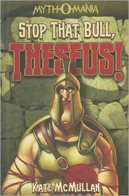 Stop That Bull, Theseus! (Myth-O-Mania Series #5)