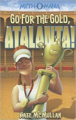Go for the Gold, Atalanta! (Myth-O-Mania Series #8)
