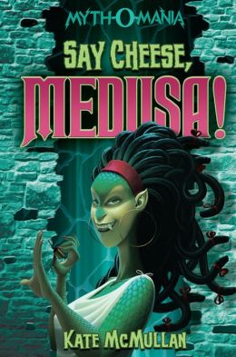Say Cheese, Medusa! (Myth-O-Mania Series #3)