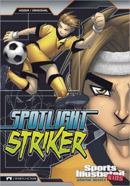 Spotlight Striker (Sports Illustrated Kids Graphic Novels Series)