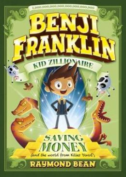 Saving Money (and the World from Killer Dinos!) (Benji Franklin: Kid Zillionaire Series)