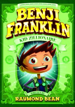 Benji Franklin: Kid Zillionaire (Benji Franklin: Kid Zillionaire Series)