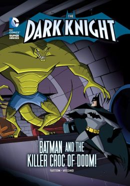 The Dark Knight: Batman and the Killer Croc of Doom!