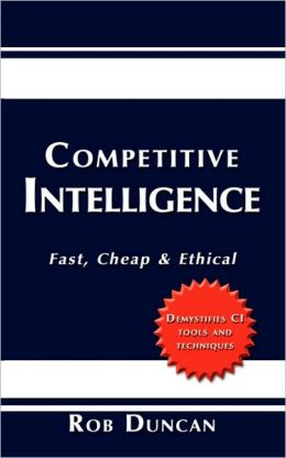 Competitive Intelligence: Fast, Cheap & Ethical