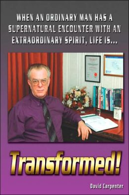 Transformed!: When an Ordinary Man Has a Supernatural Encounter with an Extraordinary Spirit, Life Is