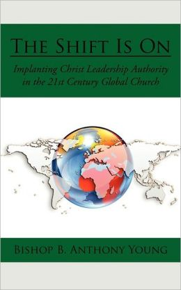 The Shift Is On: Implanting Christ Leadership Authority in the 21st Century Global Church