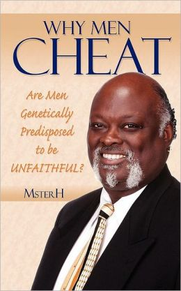 Why Men Cheat: Are Men Genetically Predisposed to be UNFAITHFUL?
