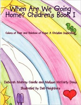 When Are We Going Home? Children's Book I: Colors of Fear and Rainbow of Hope: A Christian Inspiration