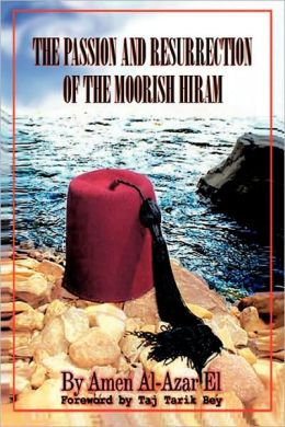 The Passion and Resurrection of the Moorish Hiram: Or the Metaphysical Subjugation and Posthumous Emancipation of the So-Called Black Race