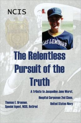 The Relentless Pursuit of the Truth: A Tribute to Jacqueline Jane Wurst Hospital Corpsman 2nd Class United States Navy