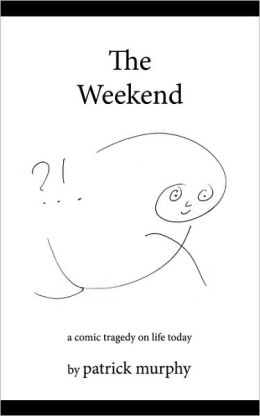 The Weekend: A Comic Tragedy on Life Today