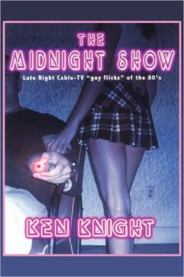 The Midnight Show: Late Night Cable-TV ''guy-flicks'' of the 80's