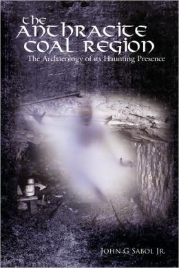 The Anthracite Coal Region: The Archaeology of its Haunting Presence