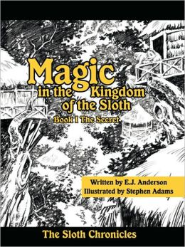 Magic in the Kingdom of the Sloth: Book I The Secret