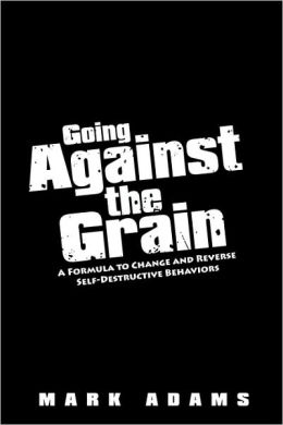 Going Against the Grain: A Formula to Change and Reverse Self-Destructive Behaviors