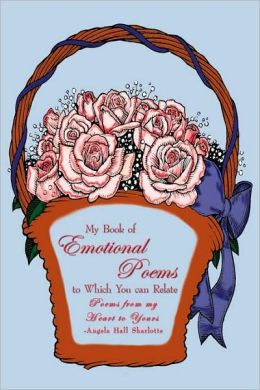 My Book of Emotional Poems to Which You can Relate: Poems from my Heart to Yours