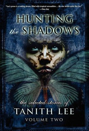 Hunting the Shadows: The Selected Stories of Tanith Lee, Volume 2