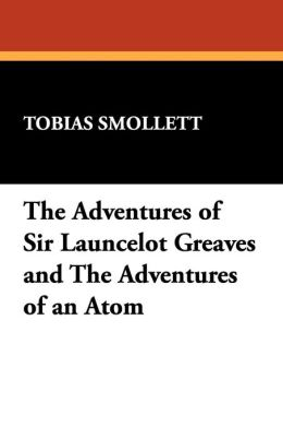 The Adventures Of Sir Launcelot Greaves And The Adventures Of An Atom