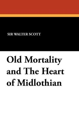 Old Mortality and the Heart of Midlothian