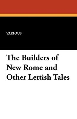 The Builders of New Rome and Other Lettish Tales