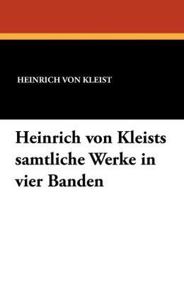 Heinrich Von Kleists Samtliche Werke in Vier Banden