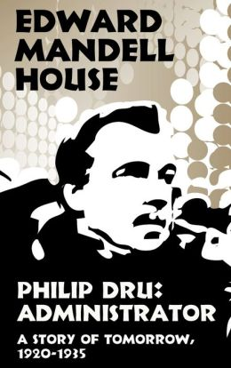 Philip Dru: Administrator, a Story of Tomorrow, 1920-1935