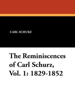 The Reminiscences of Carl Schurz, Vol. 1: 1829-1852