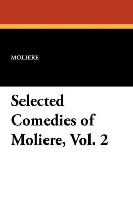 Selected Comedies of Moliere, Vol. 2