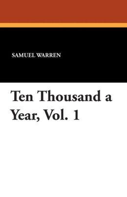 Ten Thousand a Year, Vol. 1