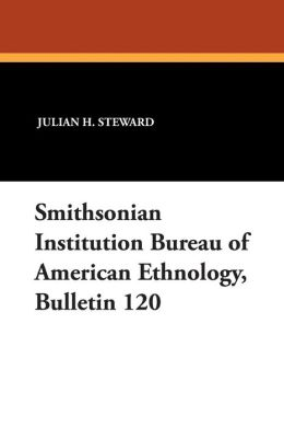 Smithsonian Institution Bureau of American Ethnology, Bulletin 120
