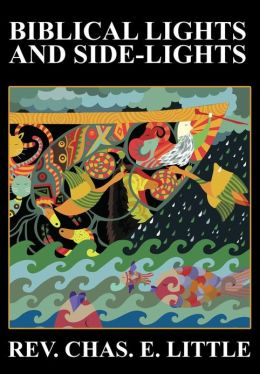 Biblical Lights and Side-Lights: Ten Thousand Illustrations, Third Edition